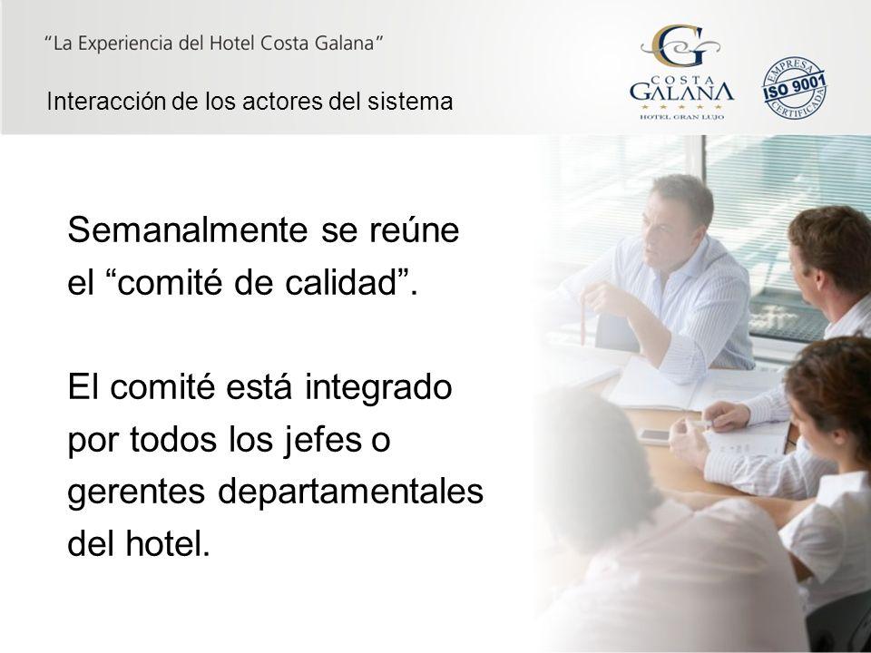 """Interacción de los actores del sistema Semanalmente se reúne el """"comité de calidad"""". El comité está integrado por todos los jefes o gerentes departame"""