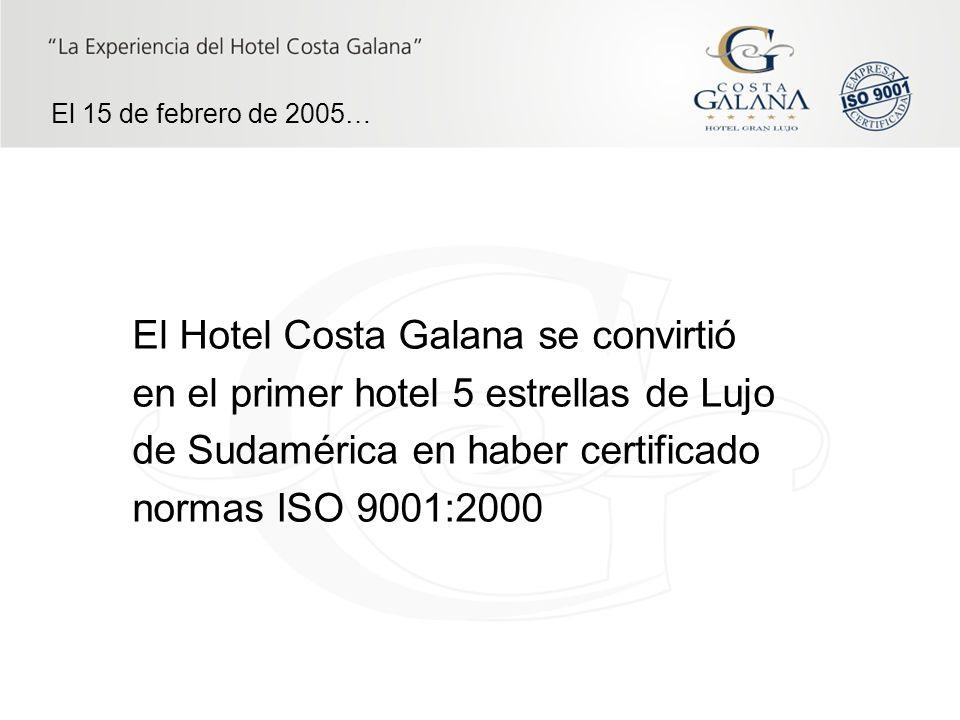 El 15 de febrero de 2005… El Hotel Costa Galana se convirtió en el primer hotel 5 estrellas de Lujo de Sudamérica en haber certificado normas ISO 9001