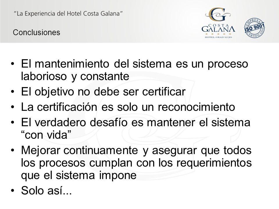 El mantenimiento del sistema es un proceso laborioso y constante El objetivo no debe ser certificar La certificación es solo un reconocimiento El verd