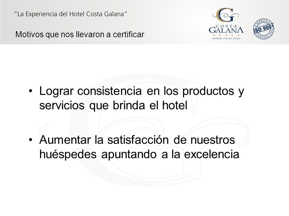 Motivos que nos llevaron a certificar Lograr consistencia en los productos y servicios que brinda el hotel Aumentar la satisfacción de nuestros huéspe