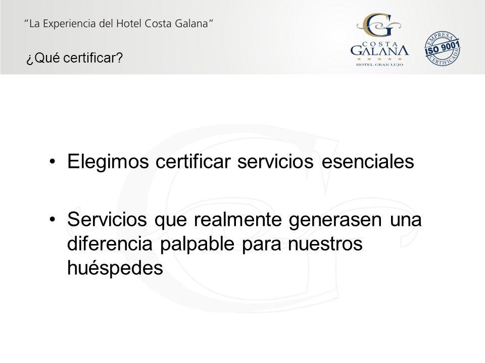 ¿Qué certificar? Elegimos certificar servicios esenciales Servicios que realmente generasen una diferencia palpable para nuestros huéspedes