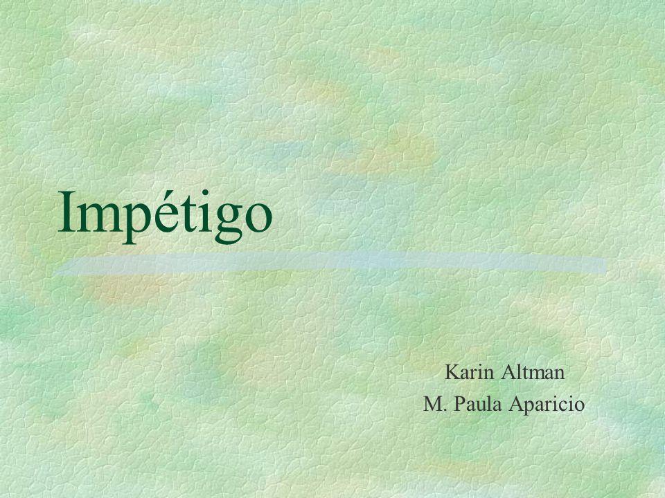 Impétigo Karin Altman M. Paula Aparicio