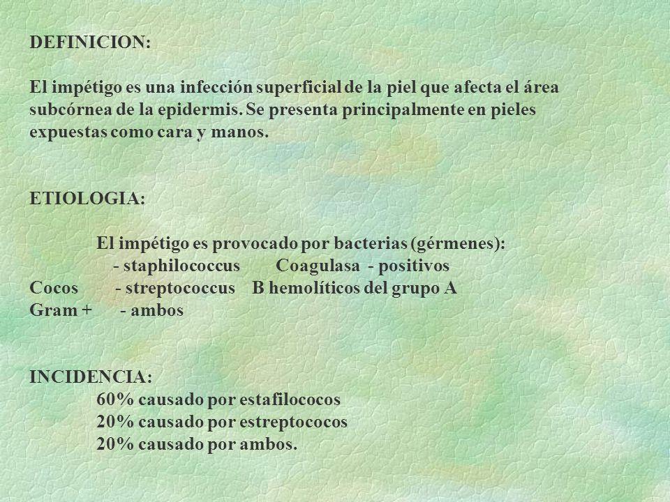 DEFINICION: El impétigo es una infección superficial de la piel que afecta el área subcórnea de la epidermis. Se presenta principalmente en pieles exp