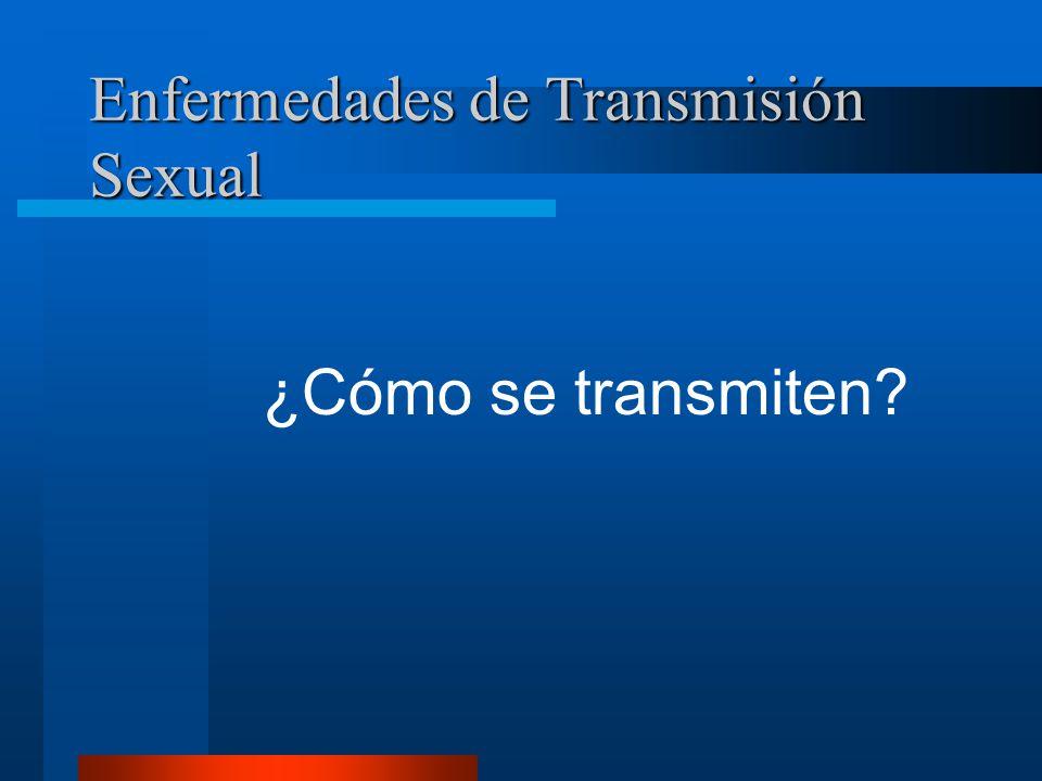 Enfermedades de Transmisión Sexual Infecciones bacterianas, virales y parasitarias.