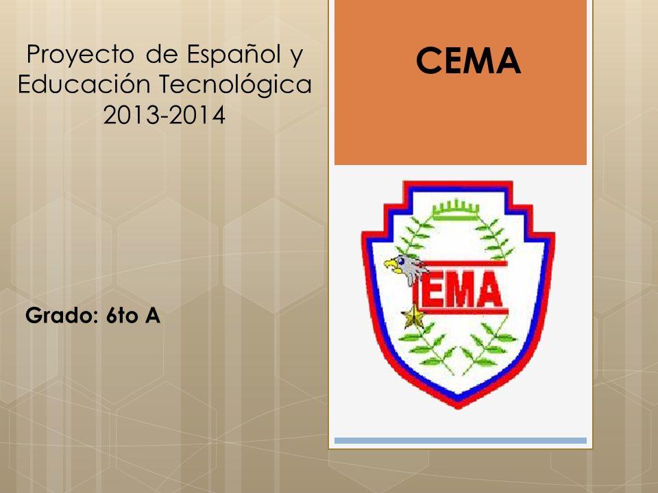 Proyecto de Español y Educación Tecnológica 2013-2014 Grado: 6to A CEMA