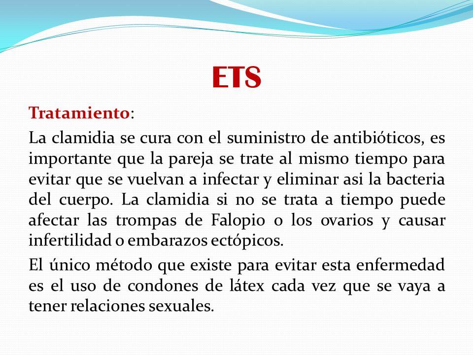 ETS Tratamiento: La clamidia se cura con el suministro de antibióticos, es importante que la pareja se trate al mismo tiempo para evitar que se vuelva