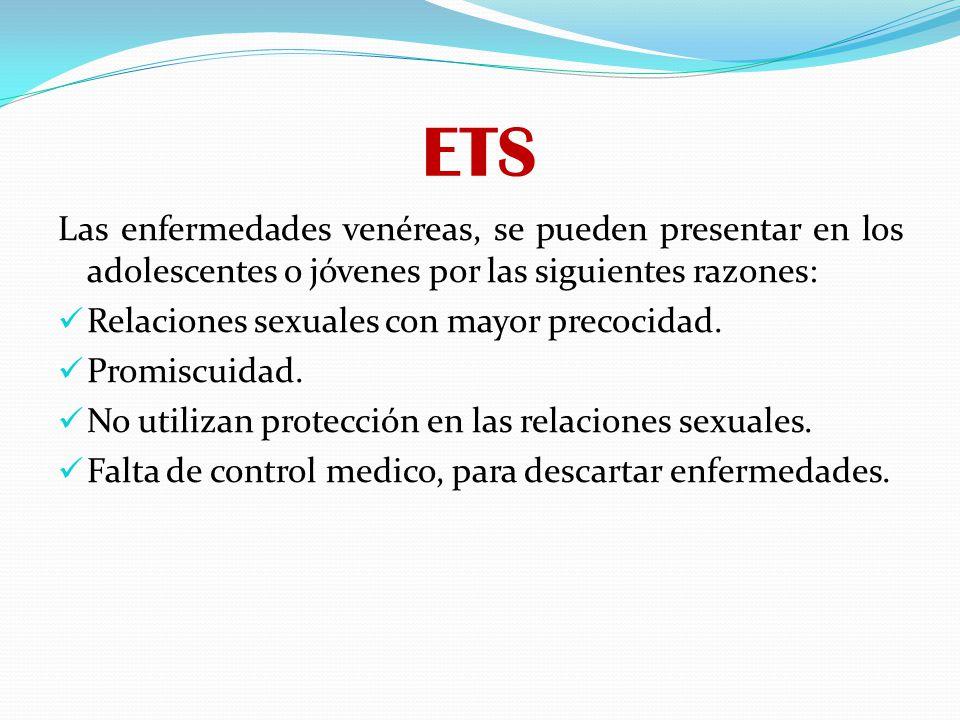 ETS Anteriormente las enfermedades de transmisión sexual eran conocidas como enfermedades venéreas y se conocían mediante nombres comunes o populares.