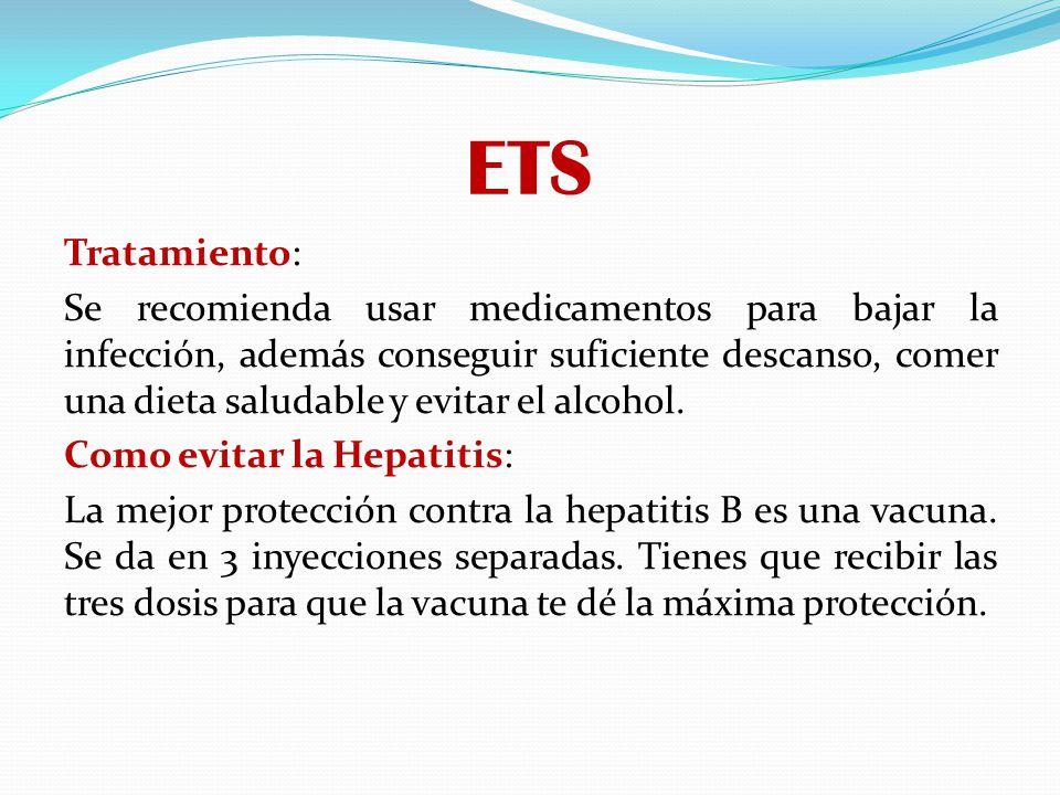 ETS Tratamiento: Se recomienda usar medicamentos para bajar la infección, además conseguir suficiente descanso, comer una dieta saludable y evitar el