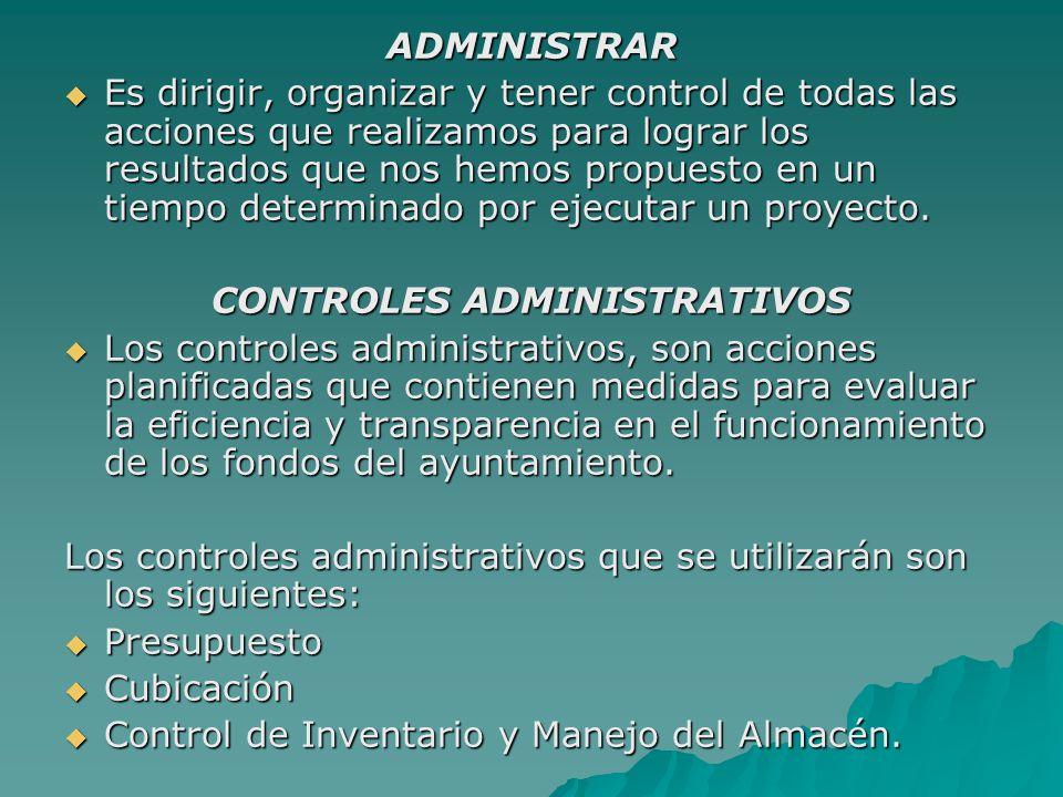 ADMINISTRAR  Es dirigir, organizar y tener control de todas las acciones que realizamos para lograr los resultados que nos hemos propuesto en un tiempo determinado por ejecutar un proyecto.