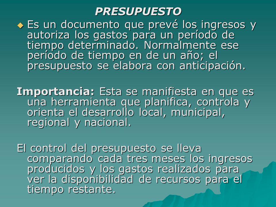 PRESUPUESTO  Es un documento que prevé los ingresos y autoriza los gastos para un período de tiempo determinado.