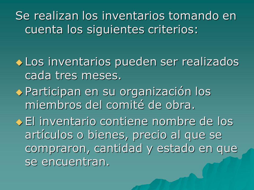Se realizan los inventarios tomando en cuenta los siguientes criterios:  Los inventarios pueden ser realizados cada tres meses.