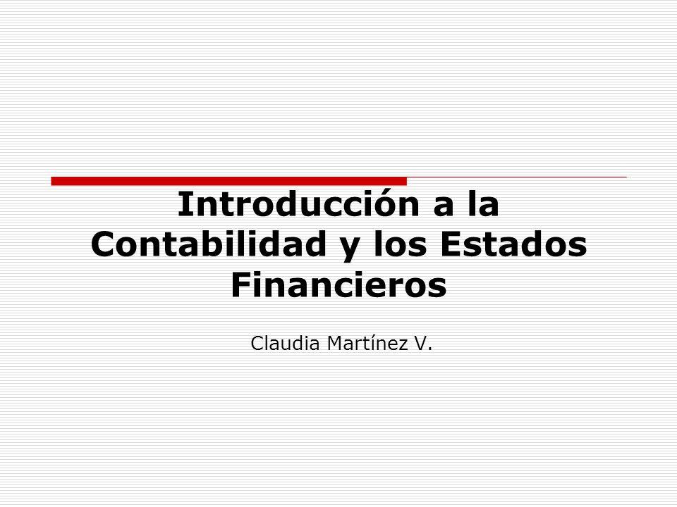 Introducción a la Contabilidad y los Estados Financieros Claudia Martínez V.