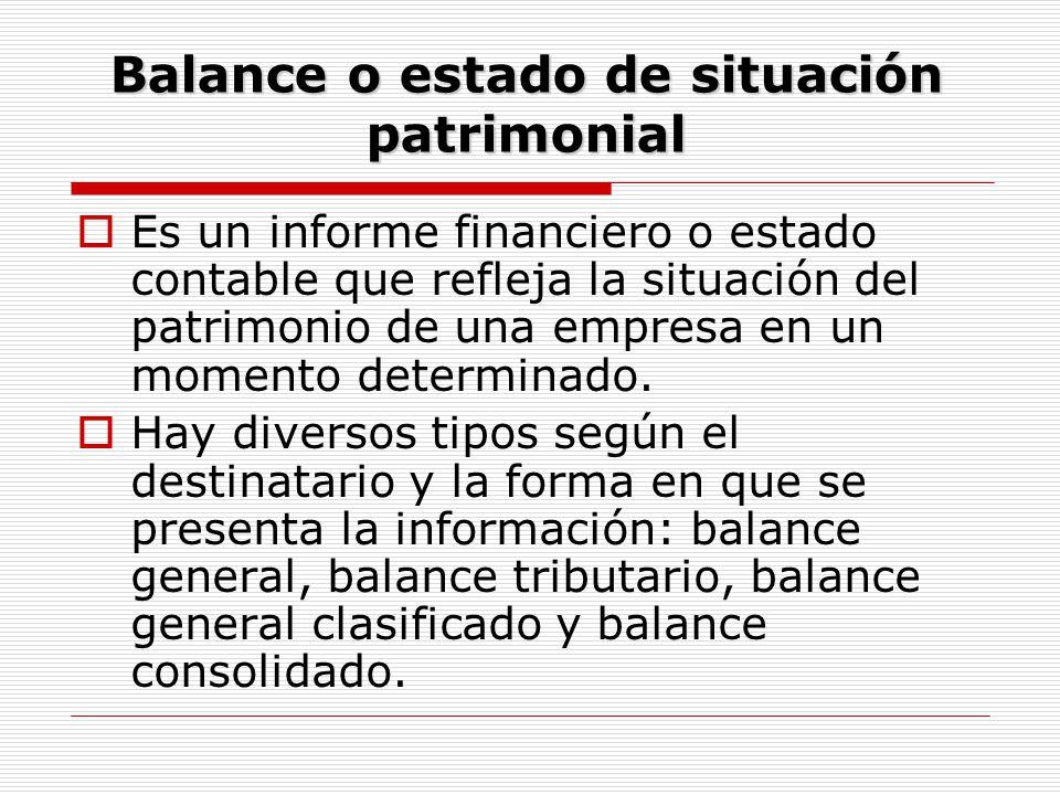 Balance o estado de situación patrimonial  Es un informe financiero o estado contable que refleja la situación del patrimonio de una empresa en un mo
