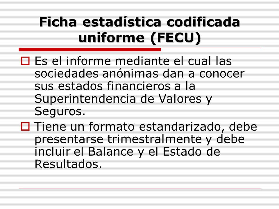 Ficha estadística codificada uniforme (FECU)  Es el informe mediante el cual las sociedades anónimas dan a conocer sus estados financieros a la Super