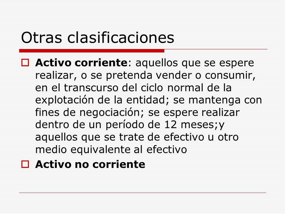 Otras clasificaciones  Activo corriente: aquellos que se espere realizar, o se pretenda vender o consumir, en el transcurso del ciclo normal de la ex