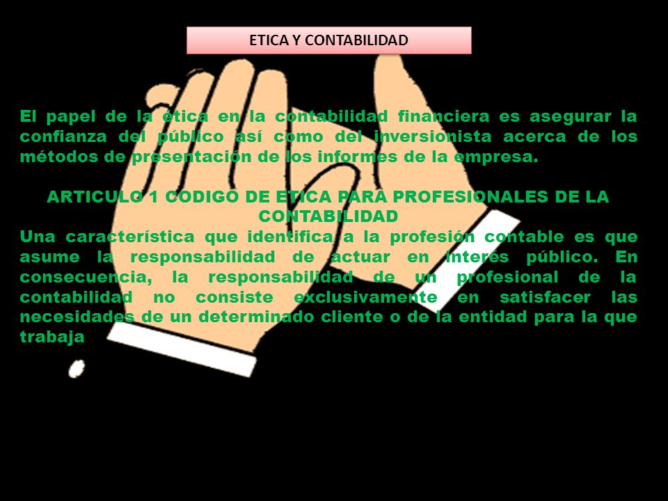 ETICA Y CONTABILIDAD El papel de la ética en la contabilidad financiera es asegurar la confianza del público así como del inversionista acerca de los