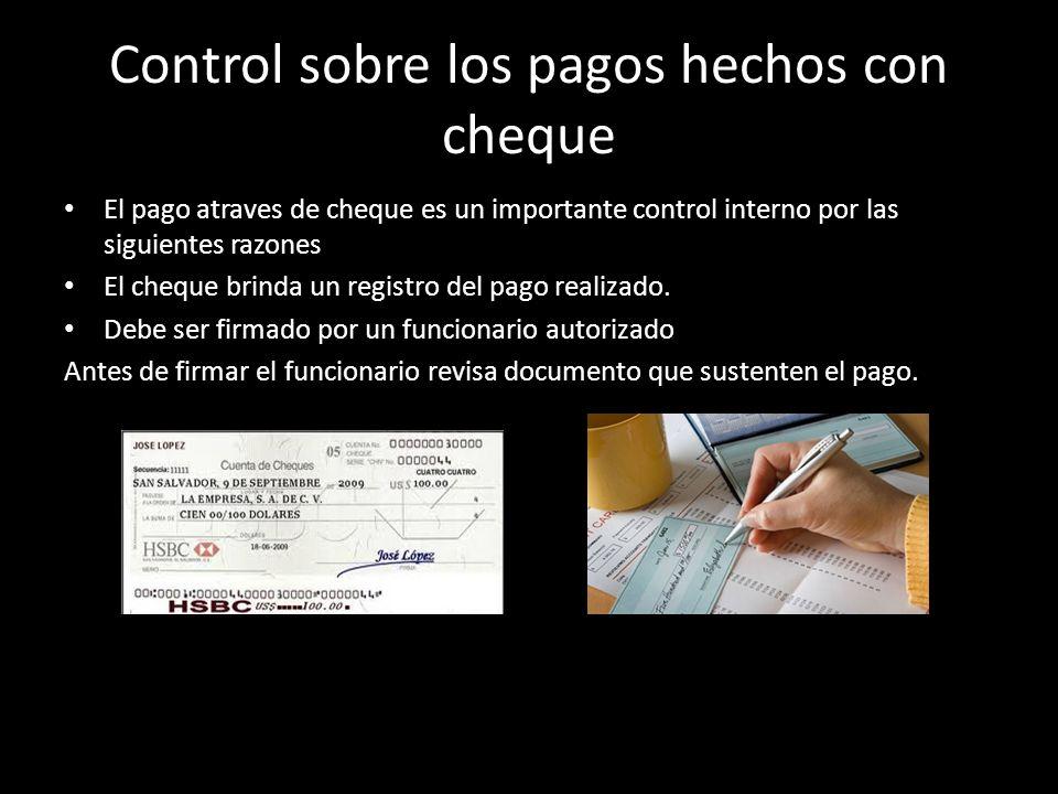 Control sobre los pagos hechos con cheque El pago atraves de cheque es un importante control interno por las siguientes razones El cheque brinda un re