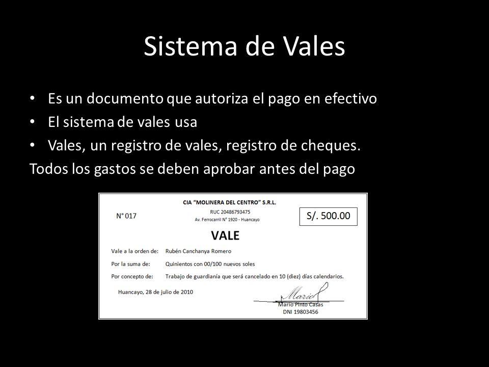 Sistema de Vales Es un documento que autoriza el pago en efectivo El sistema de vales usa Vales, un registro de vales, registro de cheques. Todos los