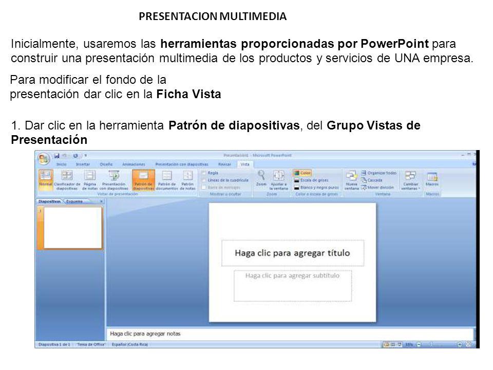 PRESENTACION MULTIMEDIA Inicialmente, usaremos las herramientas proporcionadas por PowerPoint para construir una presentación multimedia de los productos y servicios de UNA empresa.