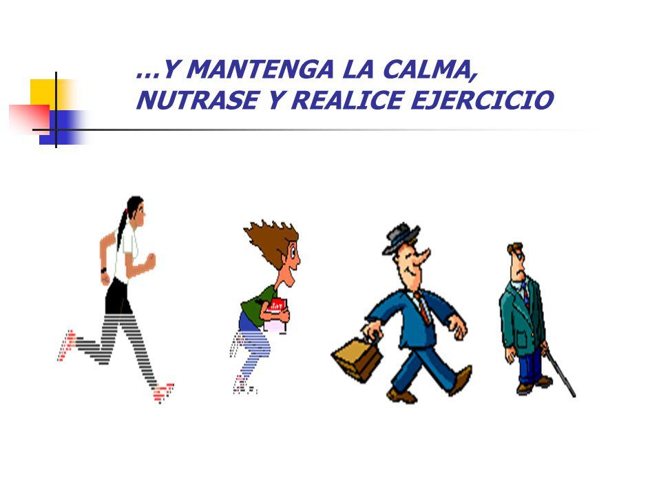 …Y MANTENGA LA CALMA, NUTRASE Y REALICE EJERCICIO