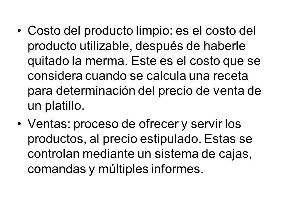 Costo del producto limpio: es el costo del producto utilizable, después de haberle quitado la merma. Este es el costo que se considera cuando se calcu