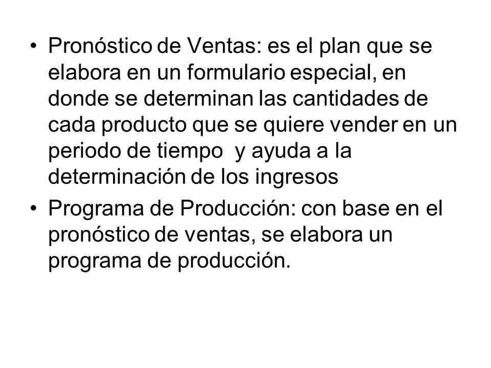 Pronóstico de Ventas: es el plan que se elabora en un formulario especial, en donde se determinan las cantidades de cada producto que se quiere vender