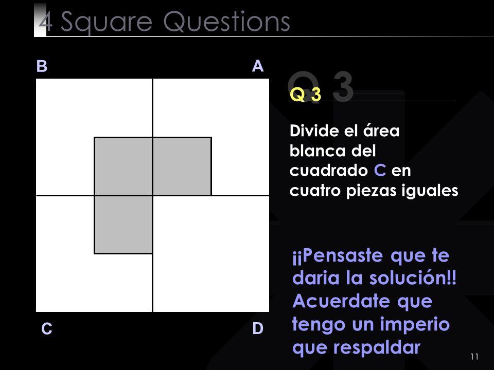 11 Q 3 B A D C ¡¡Pensaste que te daria la solución!.