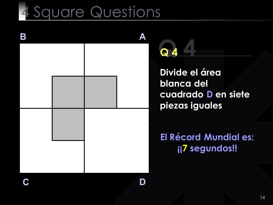 14 Q 4 B A D C Q 4 El Récord Mundial es: ¡¡7 segundos!.