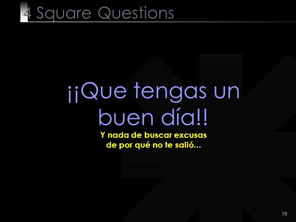 19 4 Square Questions ¡¡Que tengas un buen día!! Y nada de buscar excusas de por qué no te salió...