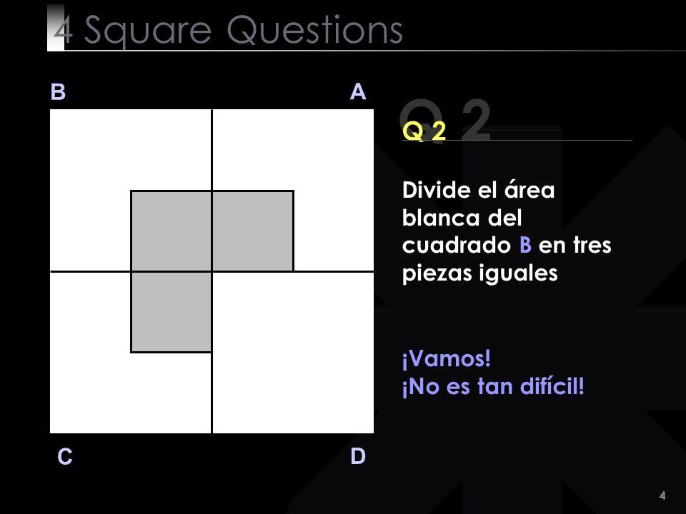 4 Q 2 B A D C Q 2 ¡Vamos.¡No es tan difícil.