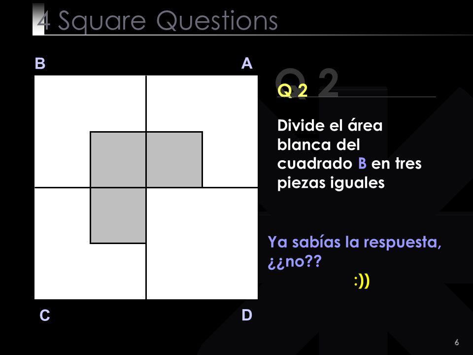 6 Q 2 B A D C Ya sabías la respuesta, ¿¿no?.