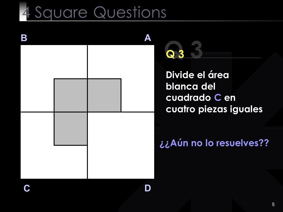 8 Q 3 B A D C ¿¿Aún no lo resuelves?.