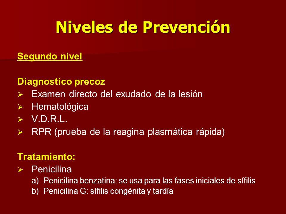 Niveles de Prevención Segundo nivel Diagnostico precoz   Examen directo del exudado de la lesión   Hematológica   V.D.R.L.   RPR (prueba de la
