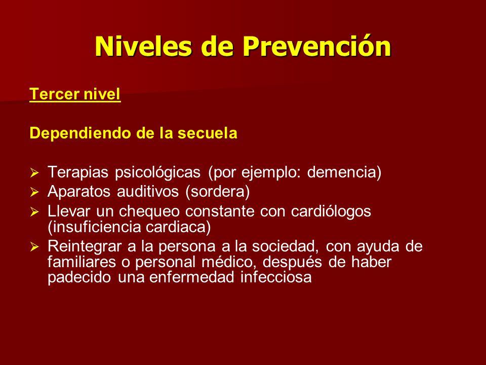 Niveles de Prevención Tercer nivel Dependiendo de la secuela   Terapias psicológicas (por ejemplo: demencia)   Aparatos auditivos (sordera)   Ll