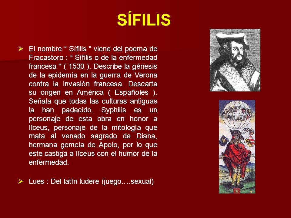 """SÍFILIS  El nombre """" Sífilis """" viene del poema de Fracastoro : """" Sífilis o de la enfermedad francesa """" ( 1530 ). Describe la génesis de la epidemia e"""