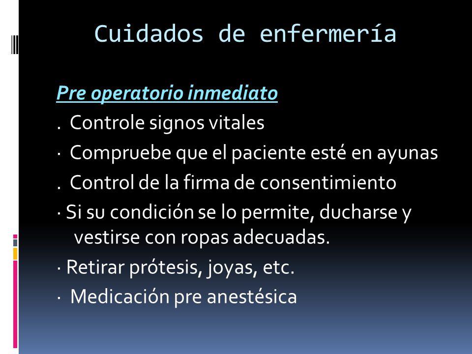 Cuidados de enfermería Pre operatorio inmediato. Controle signos vitales · Compruebe que el paciente esté en ayunas. Control de la firma de consentimi