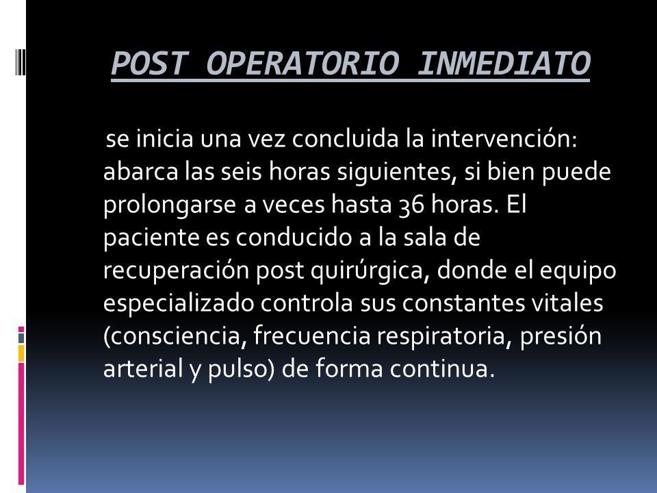POST OPERATORIO INMEDIATO POST OPERATORIO INMEDIATO se inicia una vez concluida la intervención: abarca las seis horas siguientes, si bien puede prolo