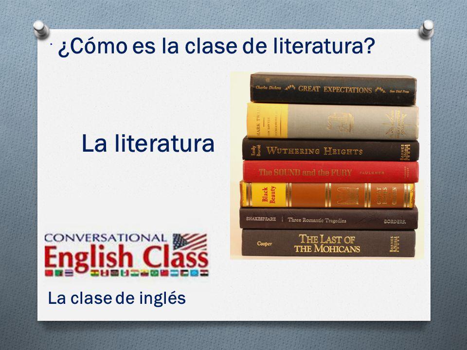 La clase de inglés La literatura ¿Cómo es la clase de literatura?