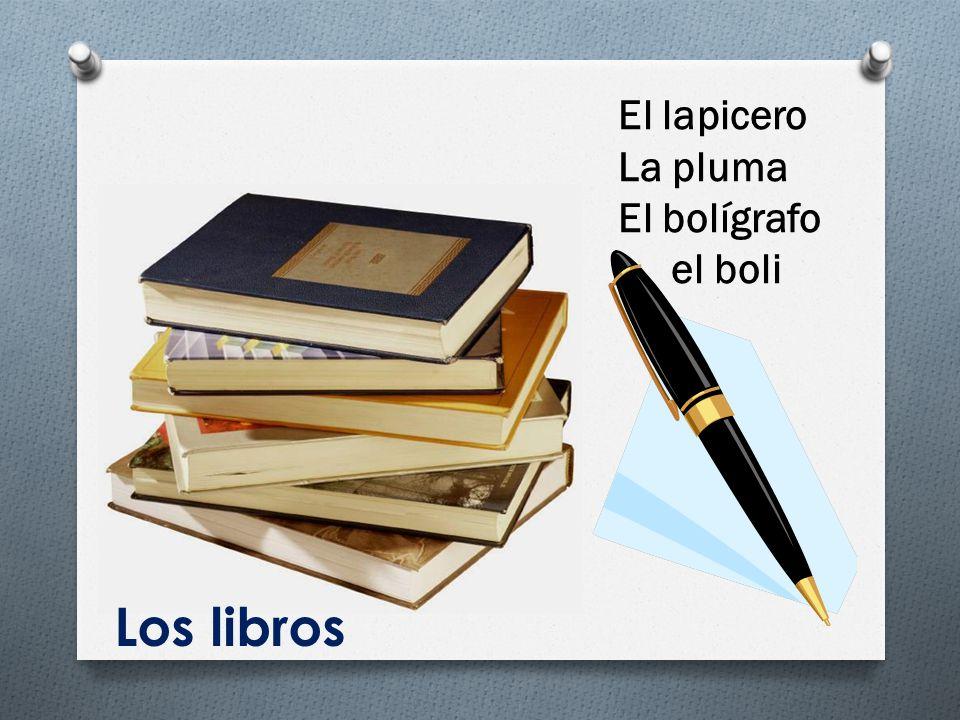 Los libros El lapicero La pluma El bolígrafo el boli
