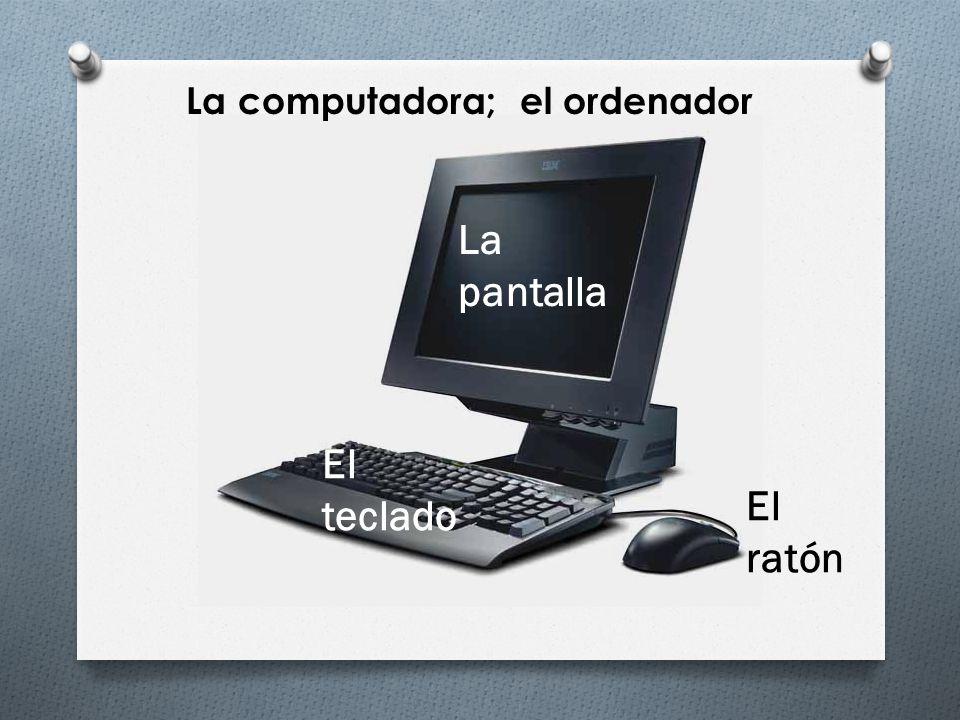 La computadora; el ordenador La pantalla El teclado El ratón