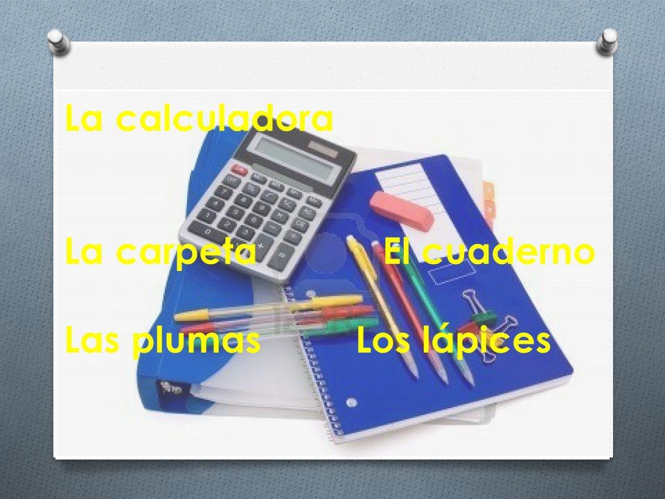La calculadora La carpeta El cuaderno Las plumas Los lápices