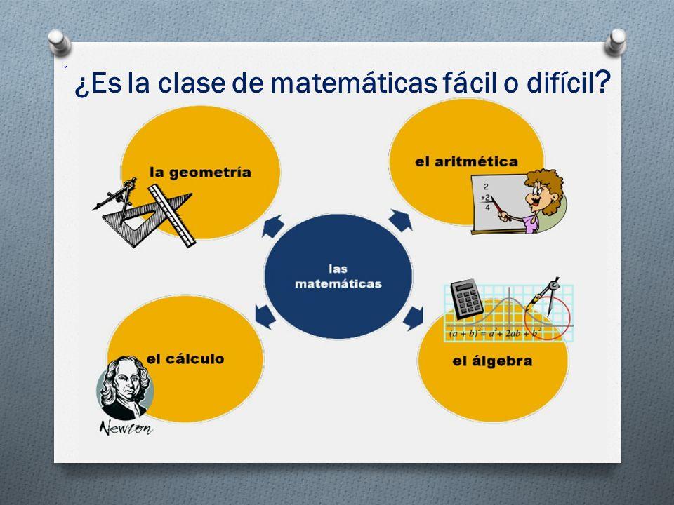 ¿Es la clase de matemáticas fácil o difícil ?