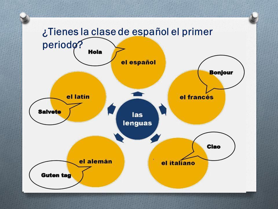 ¿Tienes la clase de español el primer periodo?