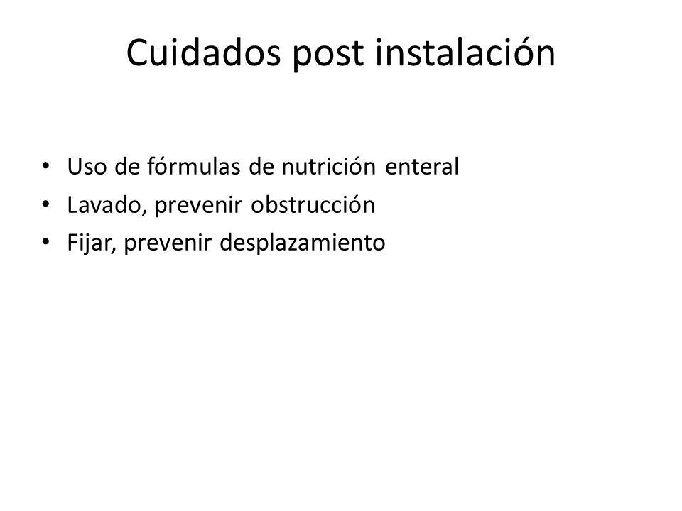 Cuidados post instalación Uso de fórmulas de nutrición enteral Lavado, prevenir obstrucción Fijar, prevenir desplazamiento