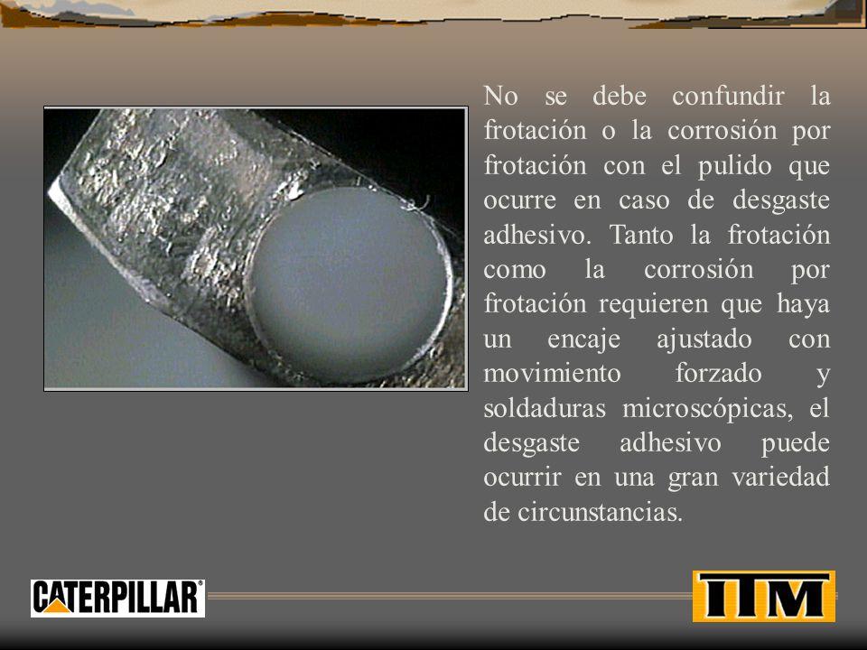 No se debe confundir la frotación o la corrosión por frotación con el pulido que ocurre en caso de desgaste adhesivo. Tanto la frotación como la corro