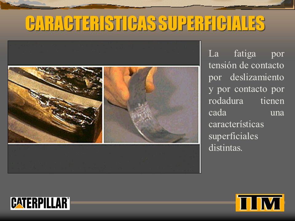 CARACTERISTICAS SUPERFICIALES La fatiga por tensión de contacto por deslizamiento y por contacto por rodadura tienen cada una características superfic