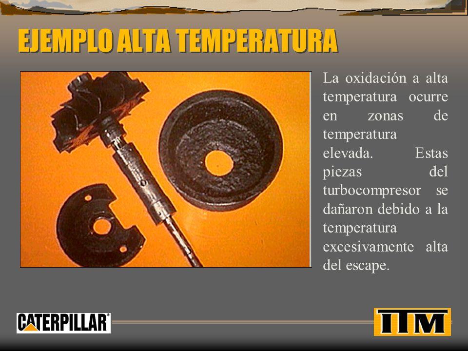 EJEMPLO ALTA TEMPERATURA La oxidación a alta temperatura ocurre en zonas de temperatura elevada. Estas piezas del turbocompresor se dañaron debido a l