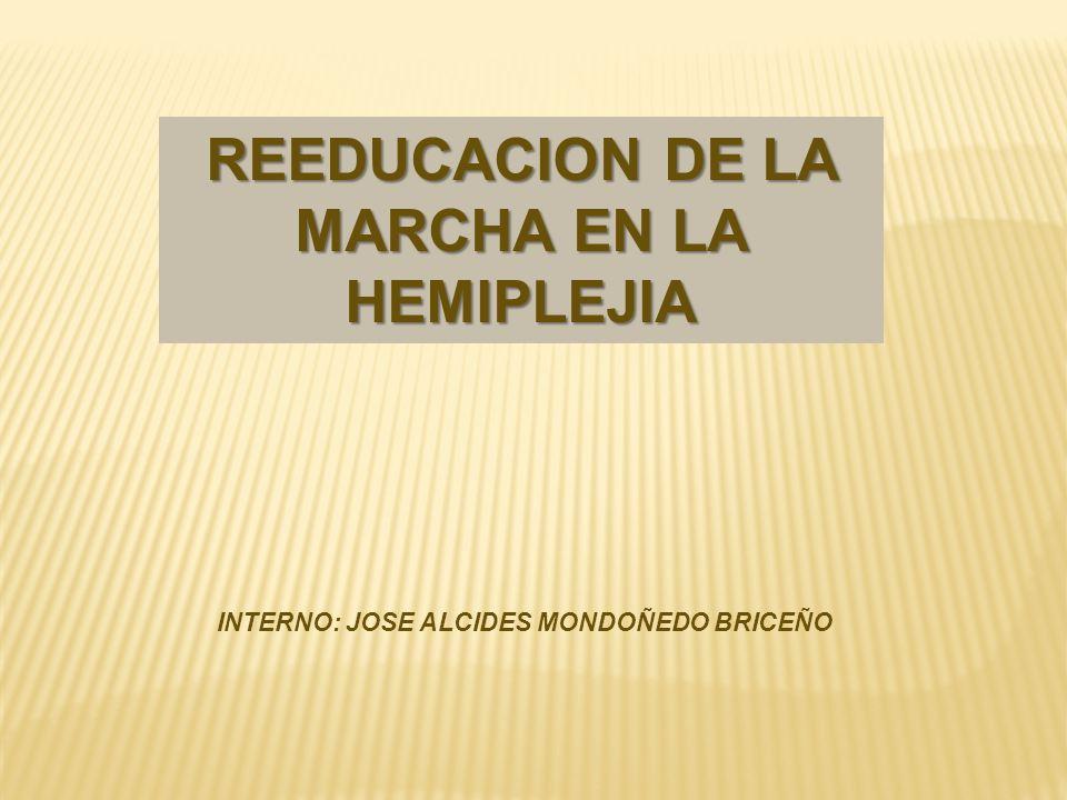 REEDUCACION DE LA MARCHA EN LA HEMIPLEJIA INTERNO: JOSE ALCIDES MONDOÑEDO BRICEÑO