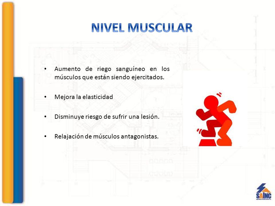 Aumento de riego sanguíneo en los músculos que están siendo ejercitados. Mejora la elasticidad Disminuye riesgo de sufrir una lesión. Relajación de mú