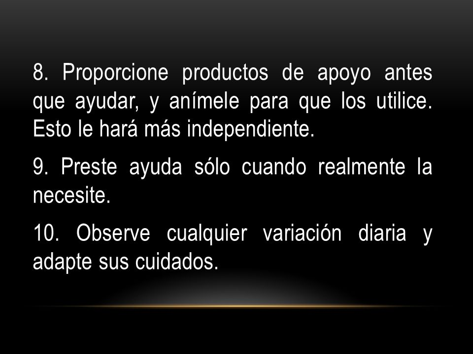 8.Proporcione productos de apoyo antes que ayudar, y anímele para que los utilice.